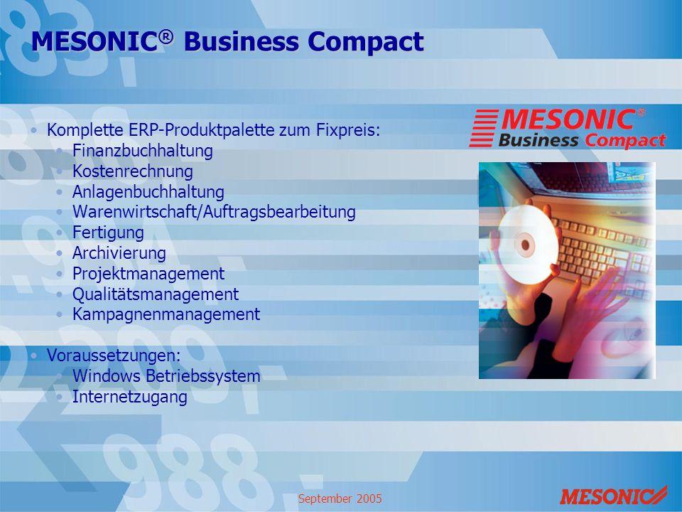 September 2005 MESONIC ® Business Compact Komplette ERP-Produktpalette zum Fixpreis: Finanzbuchhaltung Kostenrechnung Anlagenbuchhaltung Warenwirtscha