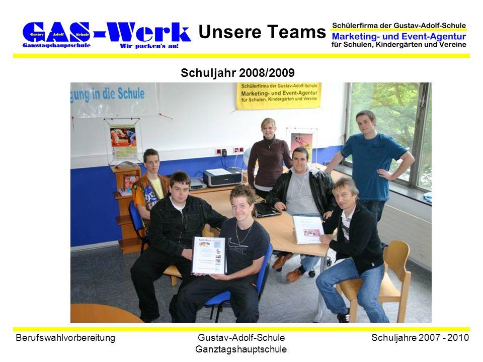 Gustav-Adolf-Schule Ganztagshauptschule Unsere Teams Berufswahlvorbereitung Schuljahre 2007 - 2010 Schuljahr 2008/2009