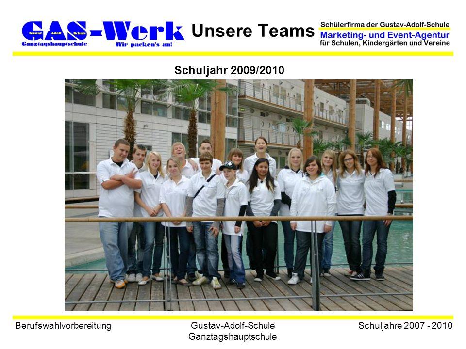 Gustav-Adolf-Schule Ganztagshauptschule Unsere Teams Berufswahlvorbereitung Schuljahre 2007 - 2010 Schuljahr 2009/2010