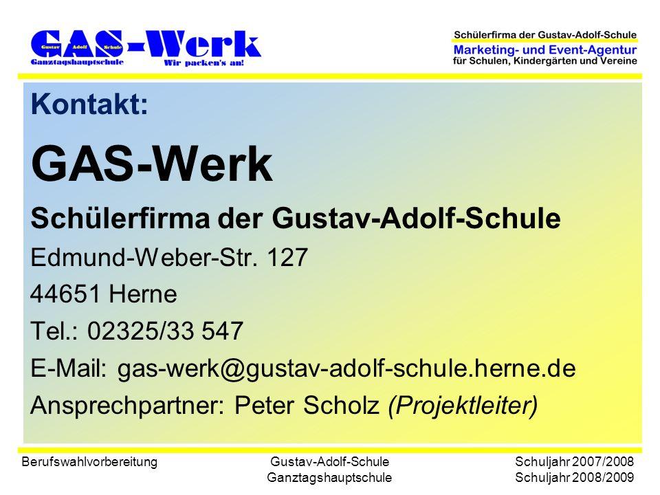 Gustav-Adolf-Schule Ganztagshauptschule Kontakt: GAS-Werk Schülerfirma der Gustav-Adolf-Schule Edmund-Weber-Str.