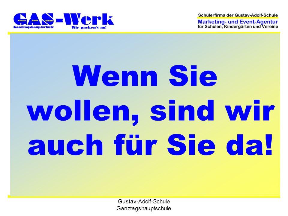 Gustav-Adolf-Schule Ganztagshauptschule Wenn Sie wollen, sind wir auch für Sie da!