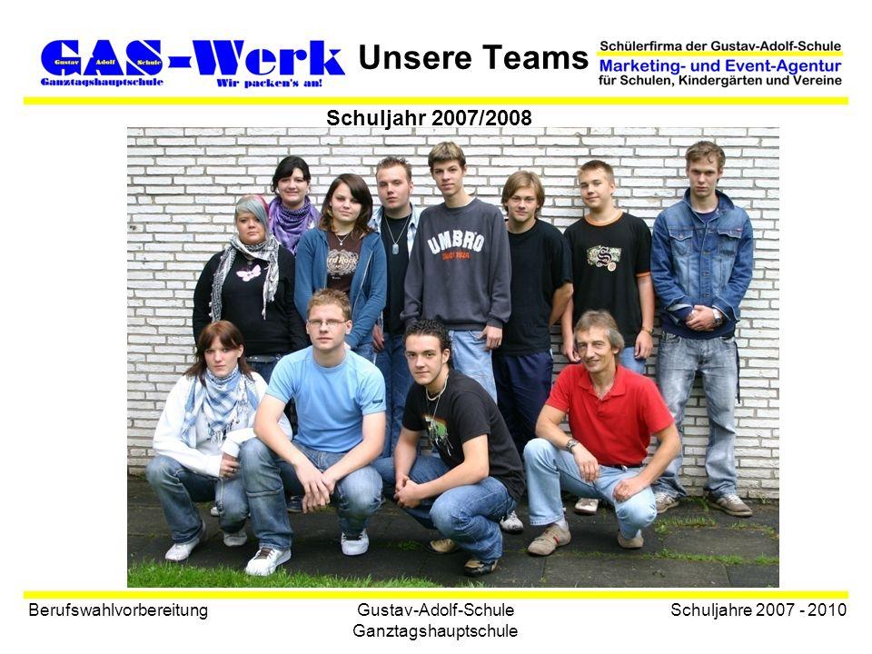 Gustav-Adolf-Schule Ganztagshauptschule Unsere Teams Berufswahlvorbereitung Schuljahre 2007 - 2010 Schuljahr 2007/2008