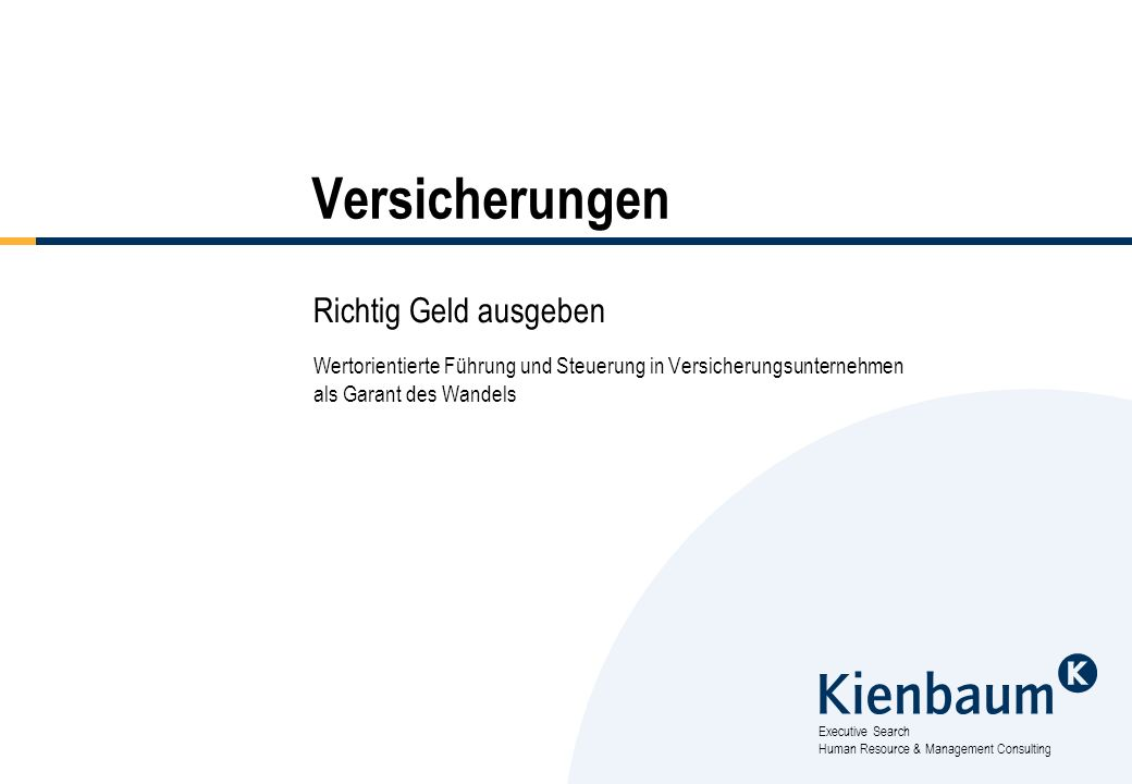 Executive Search Human Resource & Management Consulting Versicherungen Richtig Geld ausgeben Wertorientierte Führung und Steuerung in Versicherungsunt