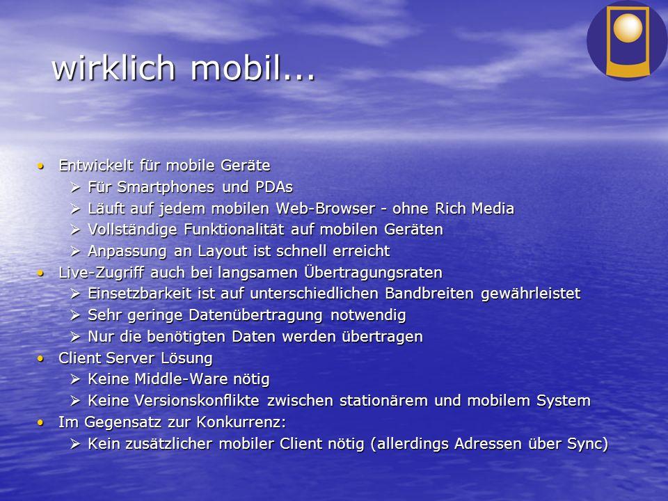 wirklich mobil... Entwickelt für mobile GeräteEntwickelt für mobile Geräte Für Smartphones und PDAs Für Smartphones und PDAs Läuft auf jedem mobilen W