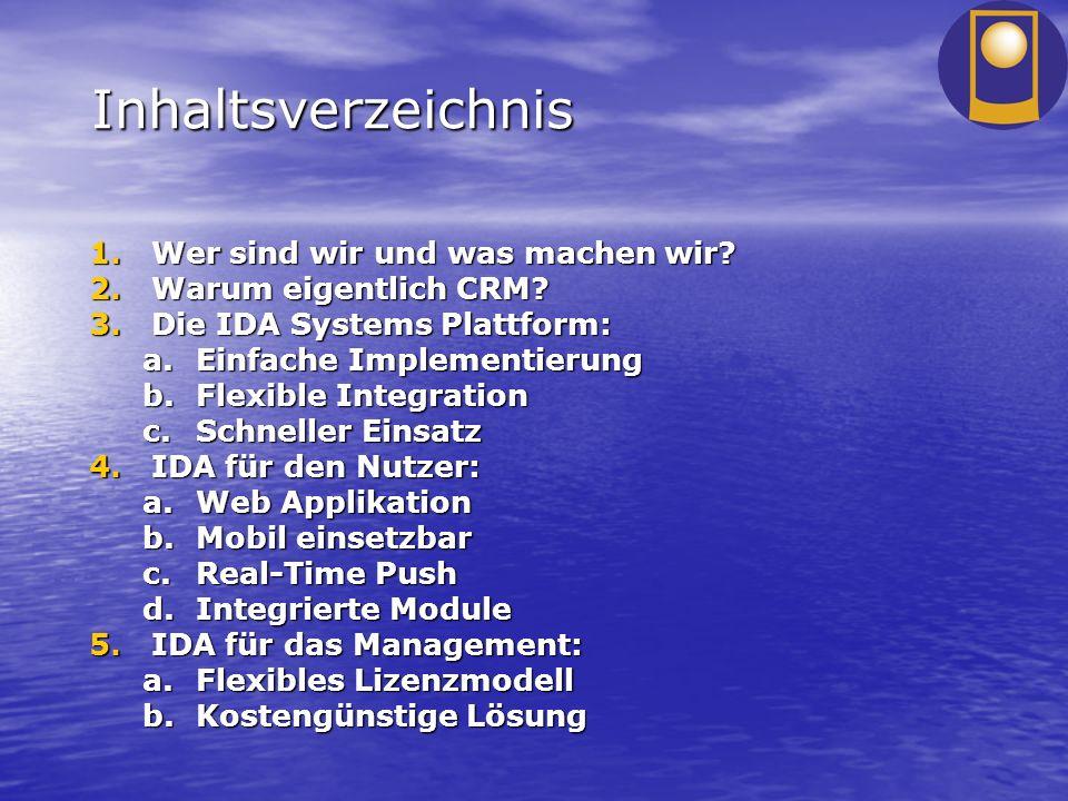 Inhaltsverzeichnis 1.Wer sind wir und was machen wir? 2.Warum eigentlich CRM? 3.Die IDA Systems Plattform: a.Einfache Implementierung b.Flexible Integ
