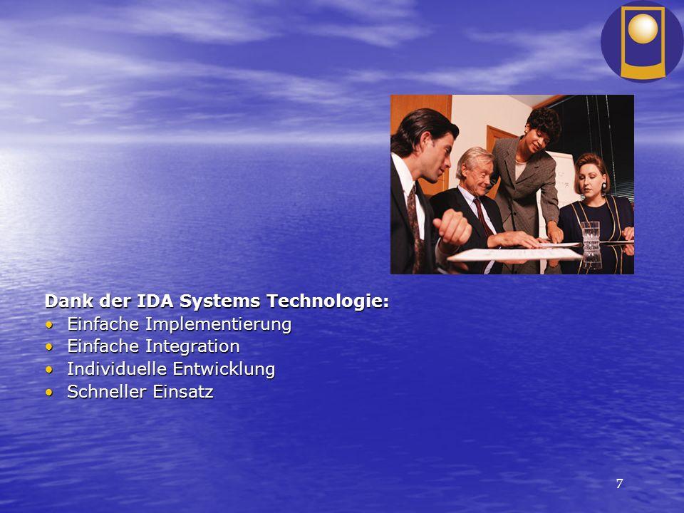 7 Dank der IDA Systems Technologie: Einfache ImplementierungEinfache Implementierung Einfache IntegrationEinfache Integration Individuelle Entwicklung