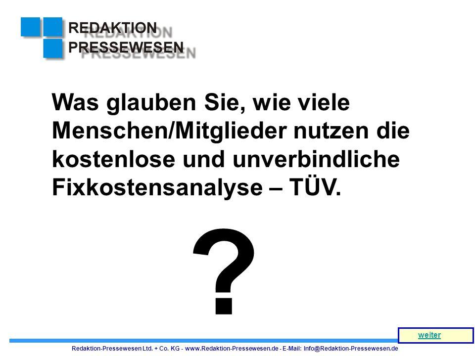 Was glauben Sie, wie viele Menschen/Mitglieder nutzen die kostenlose und unverbindliche Fixkostensanalyse – TÜV. ? Redaktion-Pressewesen Ltd. + Co. KG