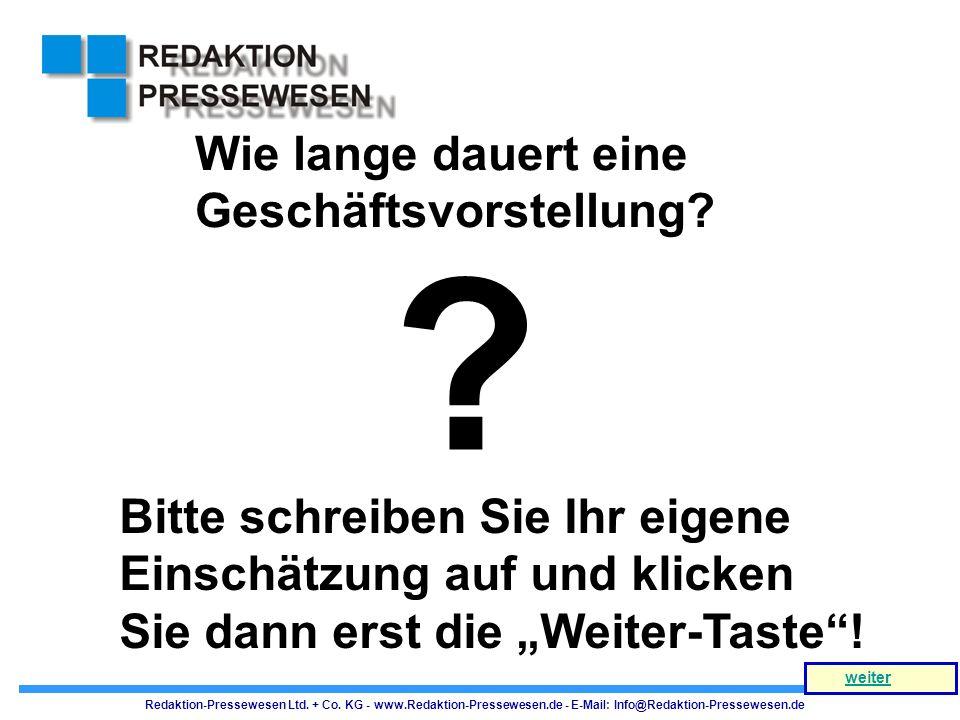 Redaktion-Pressewesen Ltd. + Co. KG - www.Redaktion-Pressewesen.de - E-Mail: Info@Redaktion-Pressewesen.de Wie lange dauert eine Geschäftsvorstellung?