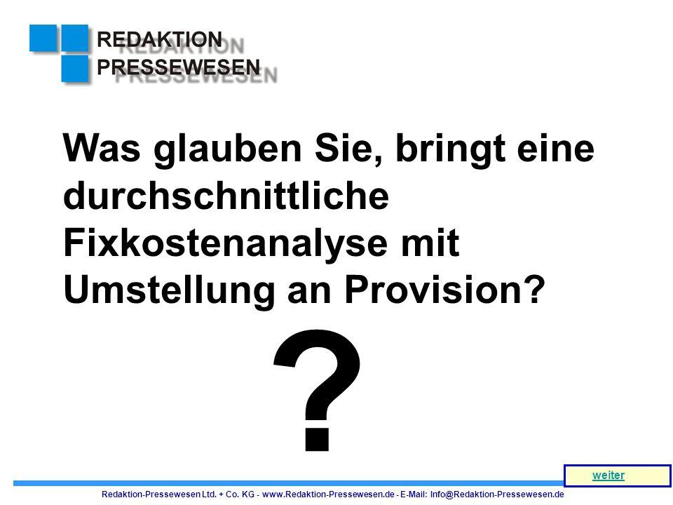 Was glauben Sie, bringt eine durchschnittliche Fixkostenanalyse mit Umstellung an Provision? ? Redaktion-Pressewesen Ltd. + Co. KG - www.Redaktion-Pre