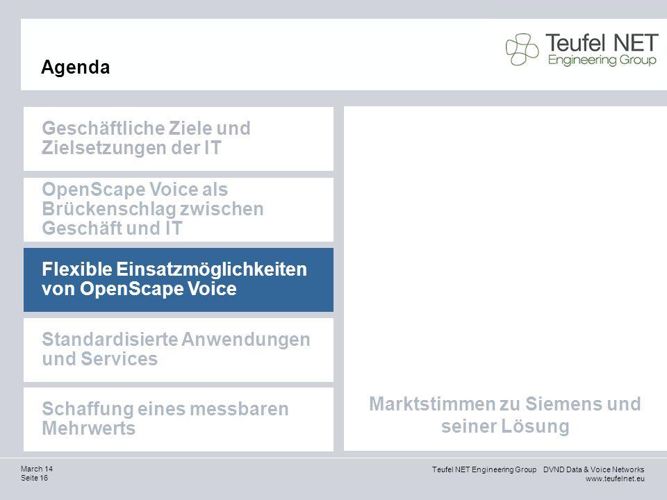 Teufel NET Engineering Group DVND Data & Voice Networks www.teufelnet.eu Seite 16 March 14 Marktstimmen zu Siemens und seiner Lösung Agenda Geschäftli