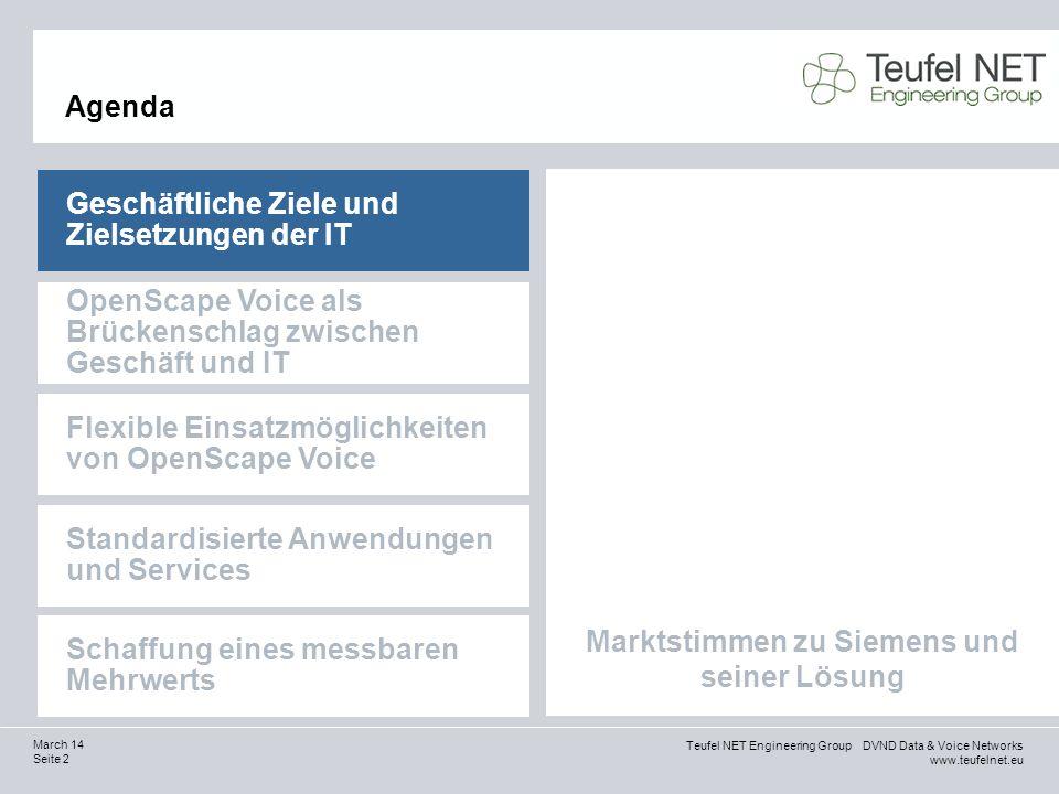 Teufel NET Engineering Group DVND Data & Voice Networks www.teufelnet.eu Seite 2 March 14 Marktstimmen zu Siemens und seiner Lösung Agenda Geschäftlic