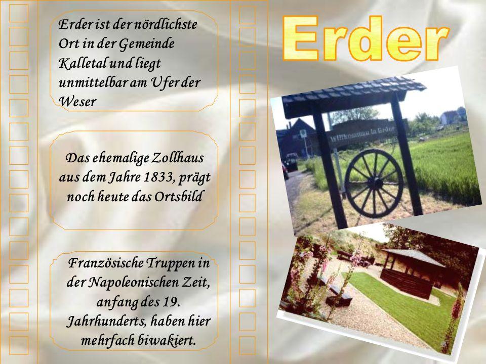Erder ist der nördlichste Ort in der Gemeinde Kalletal und liegt unmittelbar am Ufer der Weser Das ehemalige Zollhaus aus dem Jahre 1833, prägt noch heute das Ortsbild Französische Truppen in der Napoleonischen Zeit, anfang des 19.