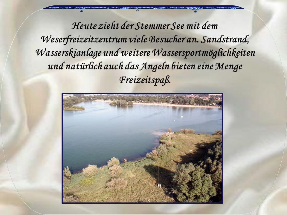 Heute zieht der Stemmer See mit dem Weserfreizeitzentrum viele Besucher an. Sandstrand, Wasserskianlage und weitere Wassersportmöglichkeiten und natür