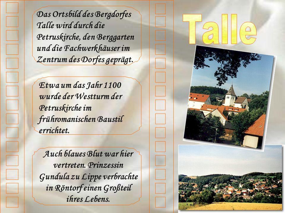 Das Ortsbild des Bergdorfes Talle wird durch die Petruskirche, den Berggarten und die Fachwerkhäuser im Zentrum des Dorfes geprägt. Etwa um das Jahr 1