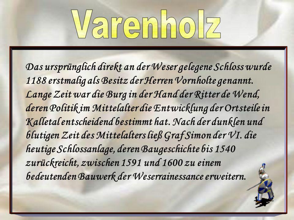 Das ursprünglich direkt an der Weser gelegene Schloss wurde 1188 erstmalig als Besitz der Herren Vornholte genannt.