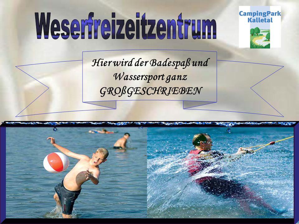 Hier wird der Badespaß und Wassersport ganz GROßGESCHRIEBEN