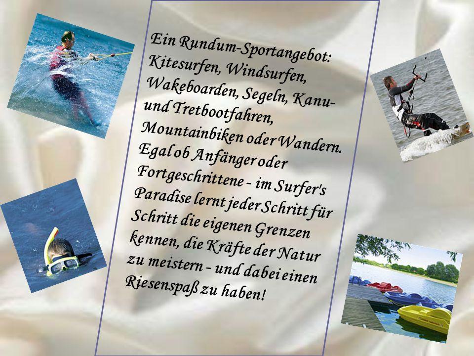 Ein Rundum-Sportangebot: Kitesurfen, Windsurfen, Wakeboarden, Segeln, Kanu- und Tretbootfahren, Mountainbiken oder Wandern. Egal ob Anfänger oder Fort