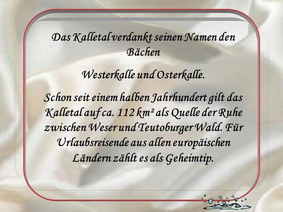Das Kalletal verdankt seinen Namen den Bächen Westerkalle und Osterkalle. Schon seit einem halben Jahrhundert gilt das Kalletal auf ca. 112 km² als Qu