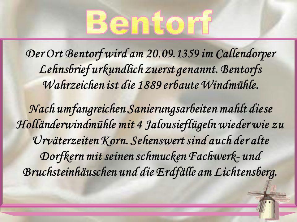 Der Ort Bentorf wird am 20.09.1359 im Callendorper Lehnsbrief urkundlich zuerst genannt. Bentorfs Wahrzeichen ist die 1889 erbaute Windmühle. Nach umf