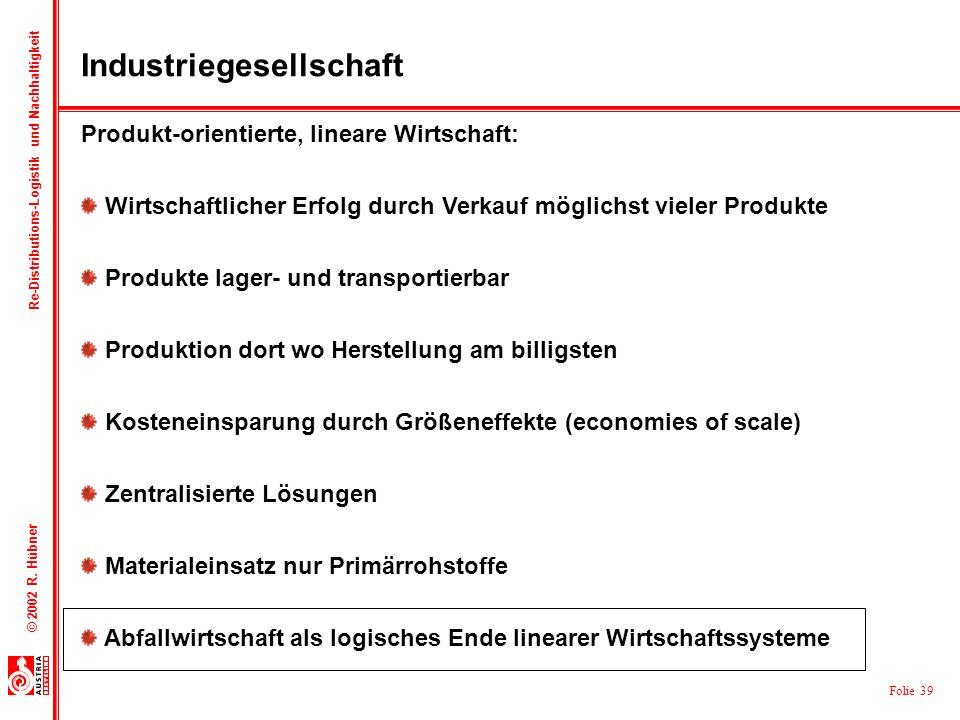 Folie 39 © 2002 R. Hübner Re-Distributions-Logistik und Nachhaltigkeit Produkt-orientierte, lineare Wirtschaft: Wirtschaftlicher Erfolg durch Verkauf