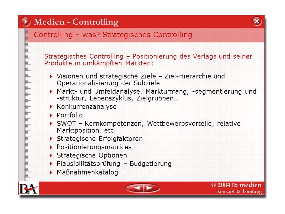 © 2004 lb medien konzept & beratung Medien - Controlling Controlling – was? Strategisches Controlling