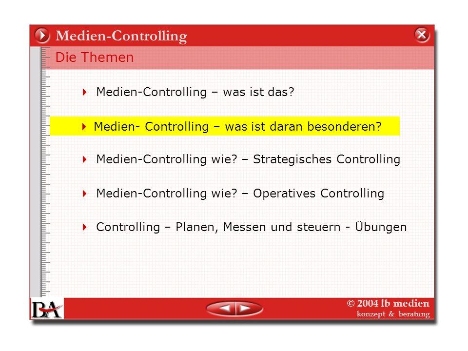 © 2004 lb medien konzept & beratung Medien - Controlling Controlling wozu? Zusammengefasst: Die Funktionen des Controlling 1.Datenermittlung, Informat