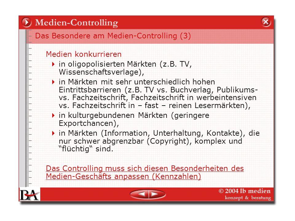 © 2004 lb medien konzept & beratung Medien-Controlling Medien konkurrieren um die knappenBudgets/das Geld der Marktteilnehmer (Medien-Konsumenten und