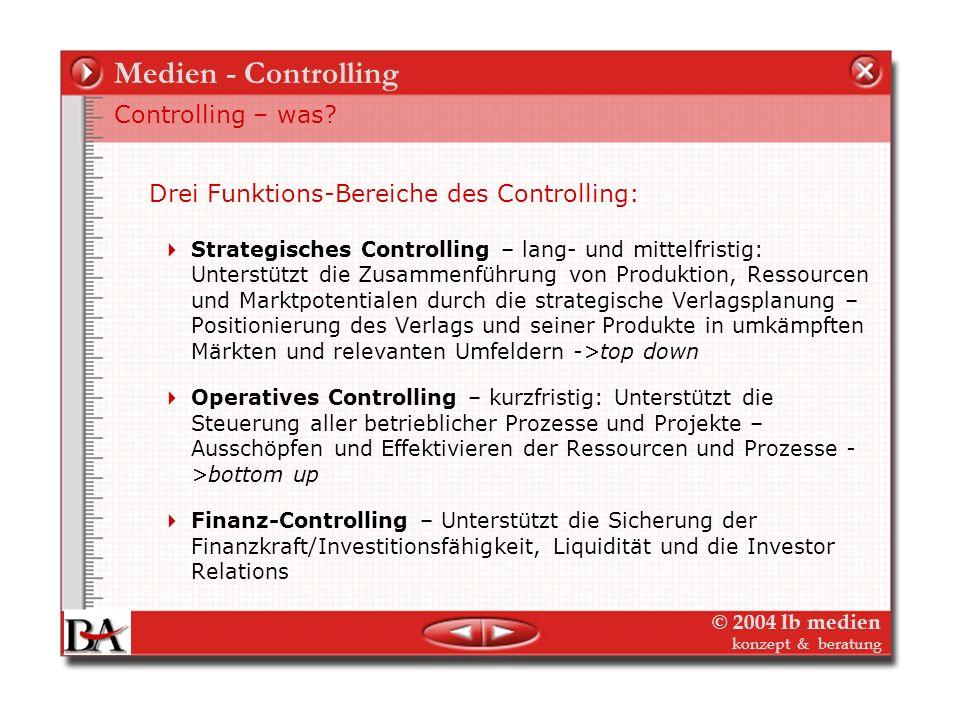© 2004 lb medien konzept & beratung Medien - Controlling Controlling was ist das? Manager Controller CONTROLLINGCONTROLLING Strategische und operative