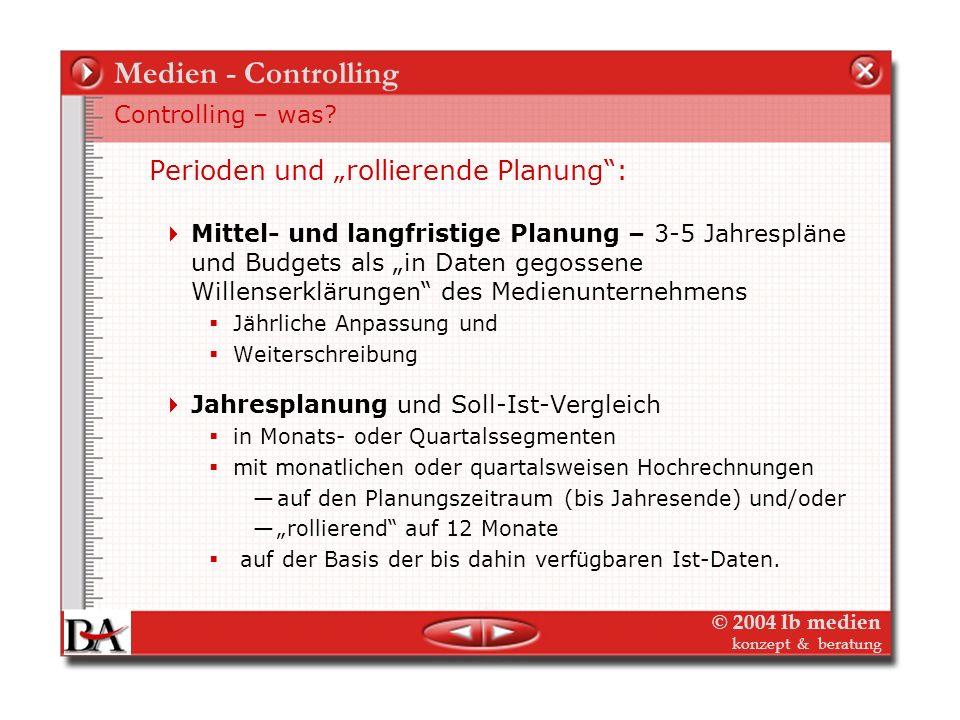 © 2004 lb medien konzept & beratung Medien - Controlling Drei Funktions-Bereiche des Controlling: Strategisches Controlling – lang- und mittelfristig:
