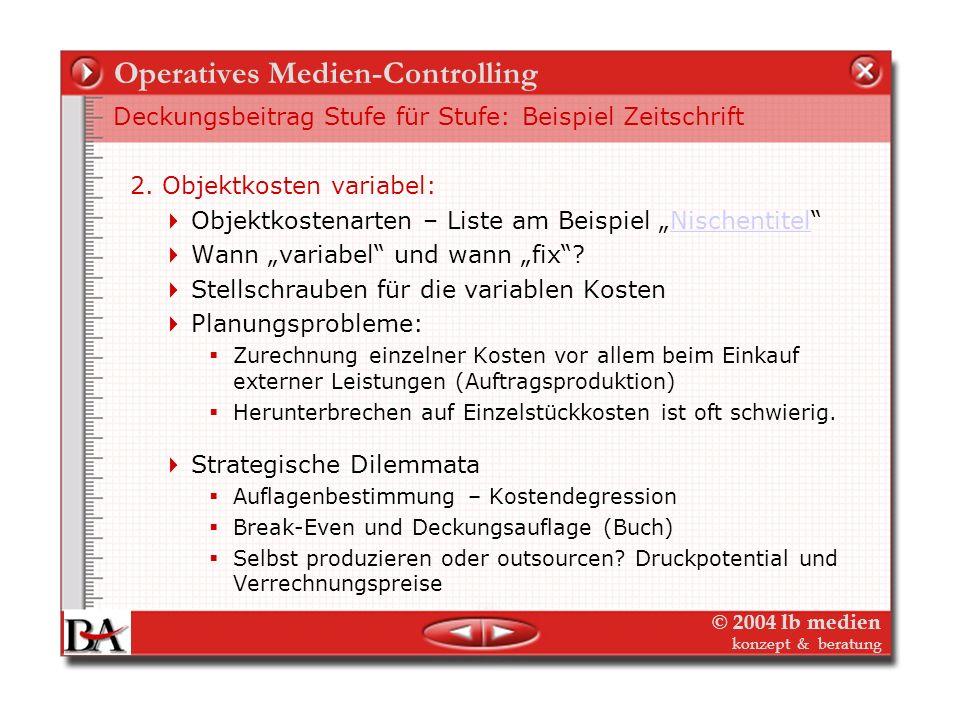 © 2004 lb medien konzept & beratung Operatives Medien-Controlling Deckungsbeitrag Stufe für Stufe: Beispiel Zeitschrift 1. Erlöse: Erlösarten – Liste