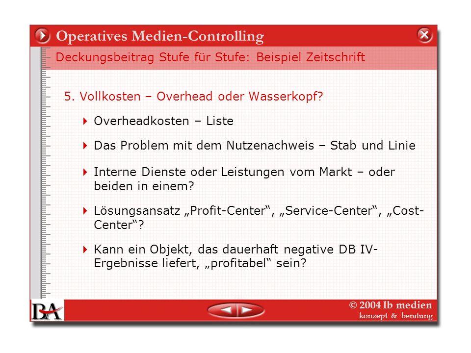 © 2004 lb medien konzept & beratung Operatives Medien-Controlling Deckungsbeitrag Stufe für Stufe: Beispiel Zeitschrift 4. Gemeinkosten objektbezogen