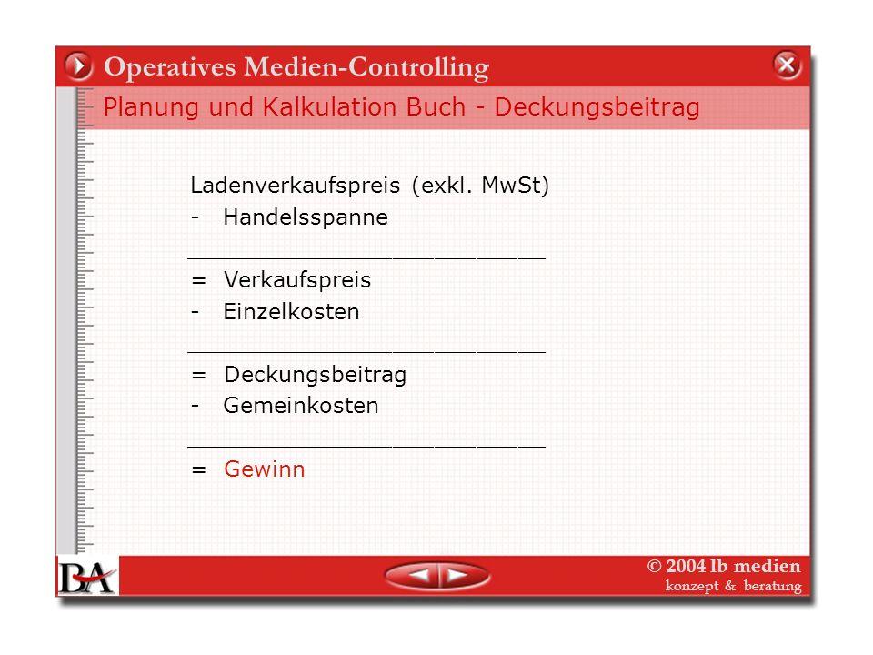 © 2004 lb medien konzept & beratung Operatives Medien-Controlling Planung und Kalkulation Buch - Zuschlagskalkulation Einzelkosten + Gemeinkostenzusch