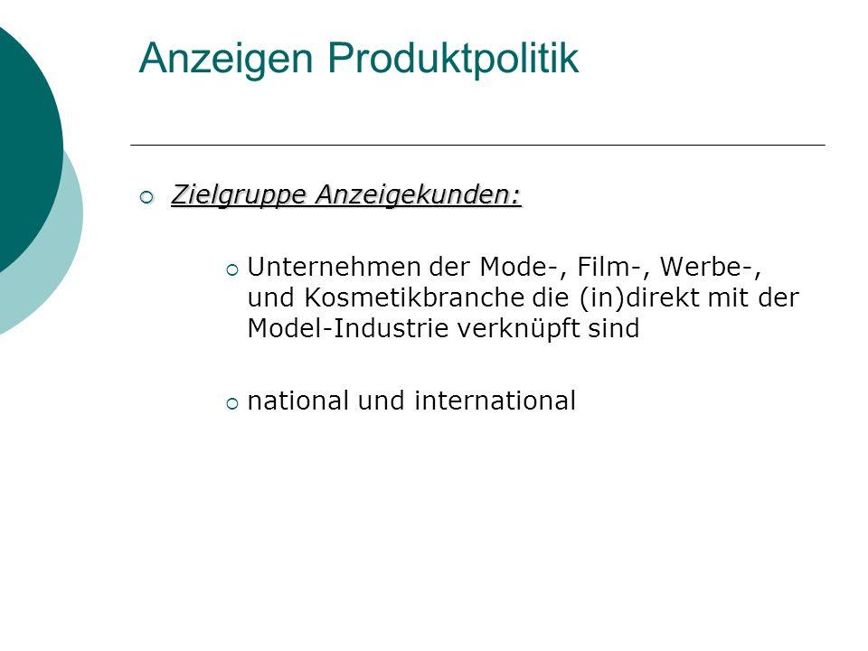 Anzeigen Produktpolitik Zielgruppe Anzeigekunden: Zielgruppe Anzeigekunden: Unternehmen der Mode-, Film-, Werbe-, und Kosmetikbranche die (in)direkt mit der Model-Industrie verknüpft sind national und international