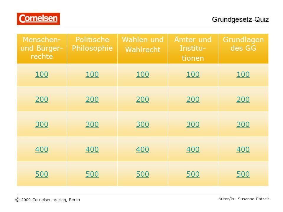 © 2009 Cornelsen Verlag, Berlin Grundgesetz-Quiz Grundlagen des GG: Frage für 100 Autor/in: Susanne Patzelt Wie heißt die Verfassung der Bundesrepublik Deutschland und in welchem Jahr trat sie in Kraft?