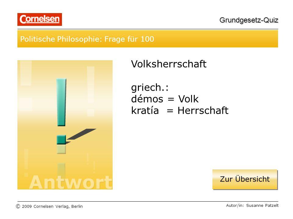 © 2009 Cornelsen Verlag, Berlin Grundgesetz-Quiz Politische Philosophie: Frage für 100 Autor/in: Susanne Patzelt Volksherrschaft griech.: démos = Volk kratía = Herrschaft