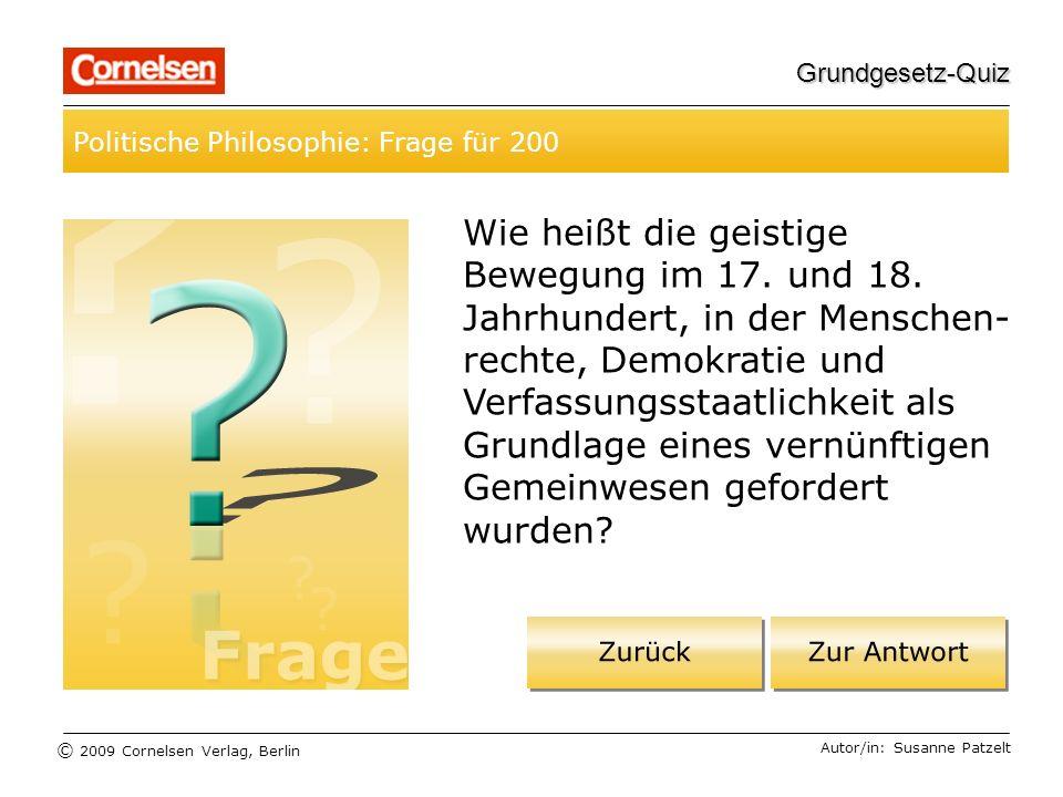 © 2009 Cornelsen Verlag, Berlin Grundgesetz-Quiz Politische Philosophie: Frage für 200 Autor/in: Susanne Patzelt Wie heißt die geistige Bewegung im 17.