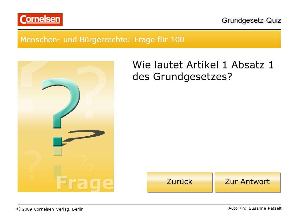© 2009 Cornelsen Verlag, Berlin Grundgesetz-Quiz Grundlagen des GG: Frage für 100 Autor/in: Susanne Patzelt Grundgesetz Inkrafttreten am 23.