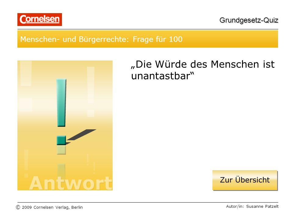 © 2009 Cornelsen Verlag, Berlin Grundgesetz-Quiz Menschen- und Bürgerrechte: Frage für 100 Autor/in: Susanne Patzelt Die Würde des Menschen ist unantastbar