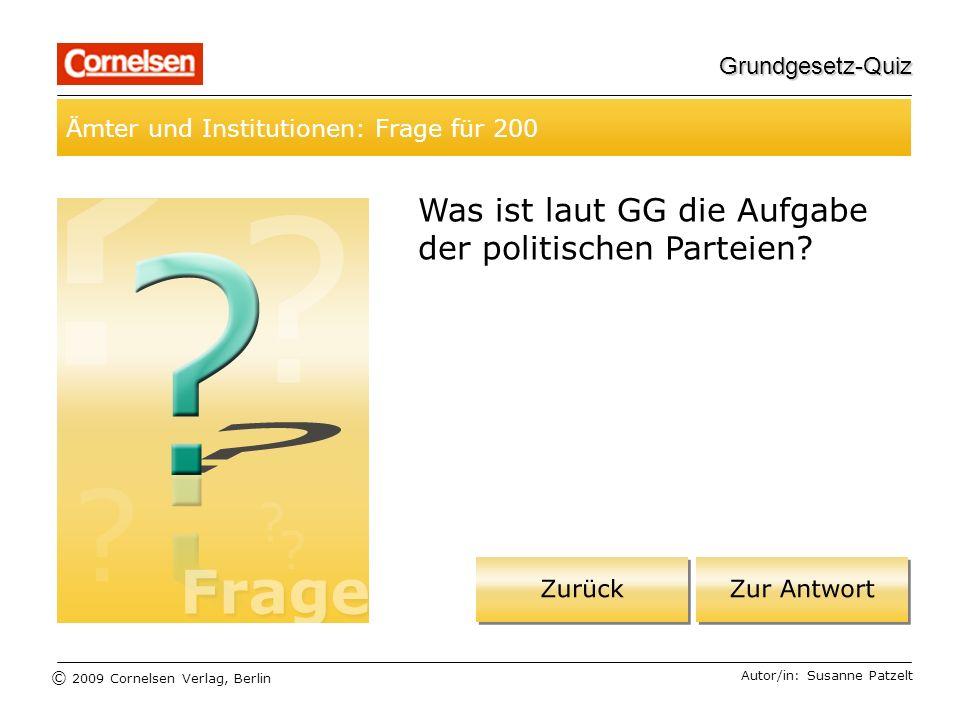 © 2009 Cornelsen Verlag, Berlin Grundgesetz-Quiz Ämter und Institutionen: Frage für 200 Autor/in: Susanne Patzelt Was ist laut GG die Aufgabe der politischen Parteien?