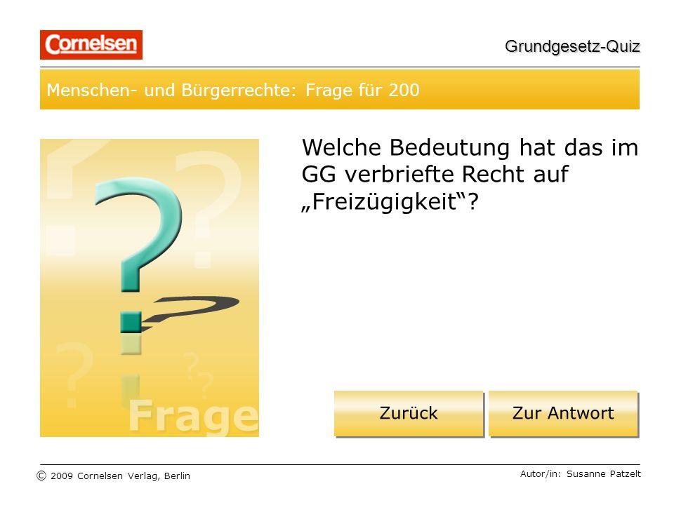 © 2009 Cornelsen Verlag, Berlin Grundgesetz-Quiz Menschen- und Bürgerrechte: Frage für 200 Autor/in: Susanne Patzelt Welche Bedeutung hat das im GG verbriefte Recht auf Freizügigkeit?