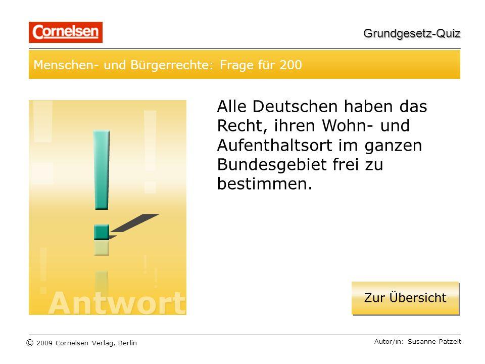 © 2009 Cornelsen Verlag, Berlin Grundgesetz-Quiz Wahlen und Wahlrecht: Frage für 300 Autor/in: Susanne Patzelt Welche Voraussetzungen muss man erfüllen, um wahlberechtigt zu sein?