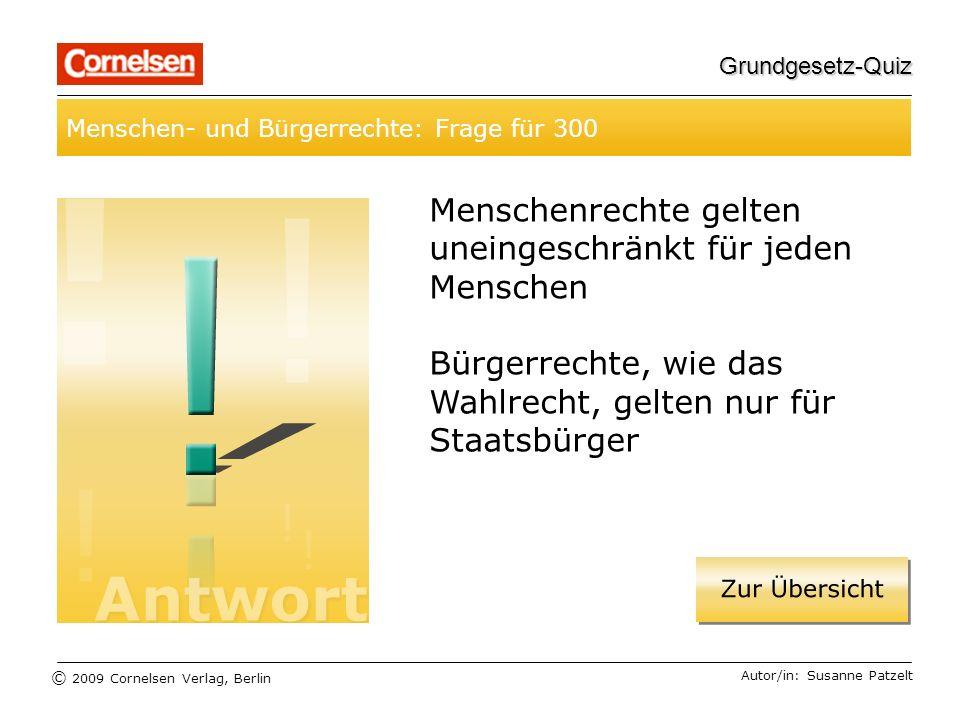 © 2009 Cornelsen Verlag, Berlin Grundgesetz-Quiz Menschen- und Bürgerrechte: Frage für 400 Autor/in: Christel Löscher Laut Art.