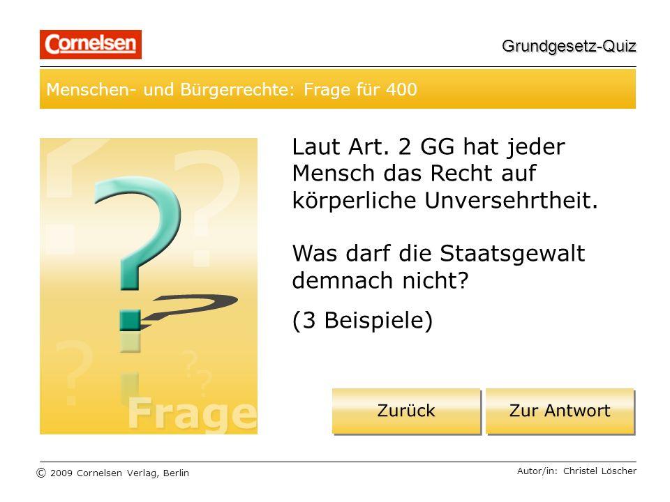 © 2009 Cornelsen Verlag, Berlin Grundgesetz-Quiz Politische Philosophie: Frage für 400 Autor/in: Susanne Patzelt Naturrecht / Naturgesetz