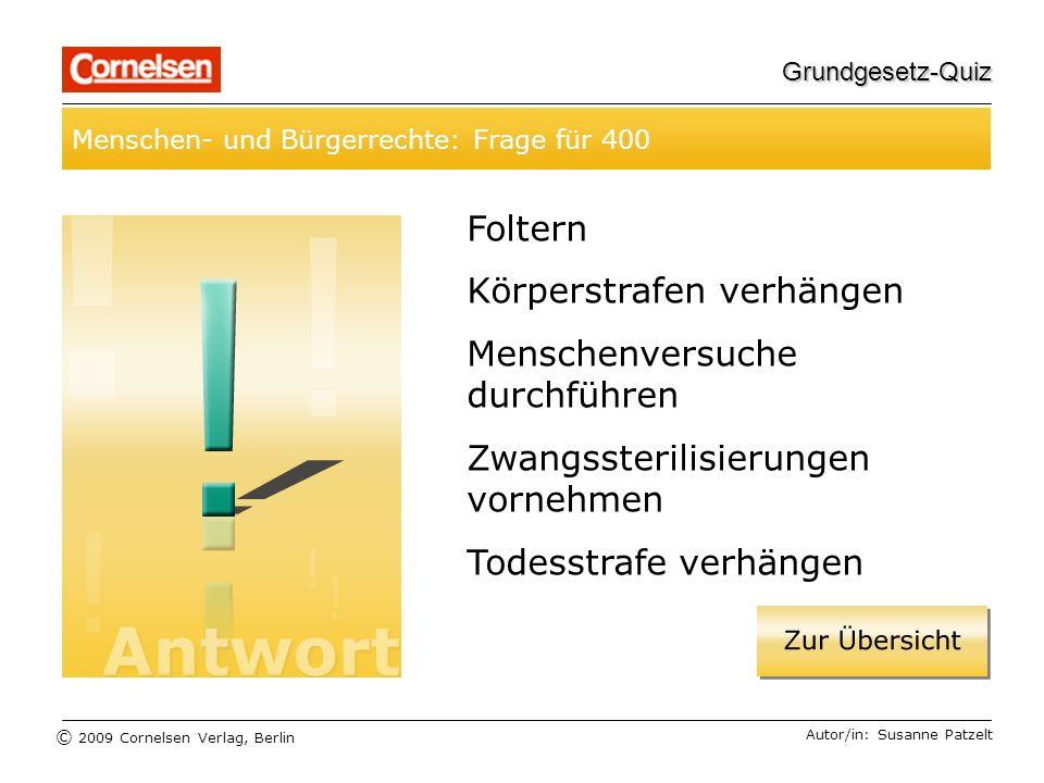© 2009 Cornelsen Verlag, Berlin Grundgesetz-Quiz Wahlen und Wahlrecht: Frage für 500 Autor/in: Susanne Patzelt Worüber wird jeweils mit der Erststimme und der Zweitstimme entschieden?