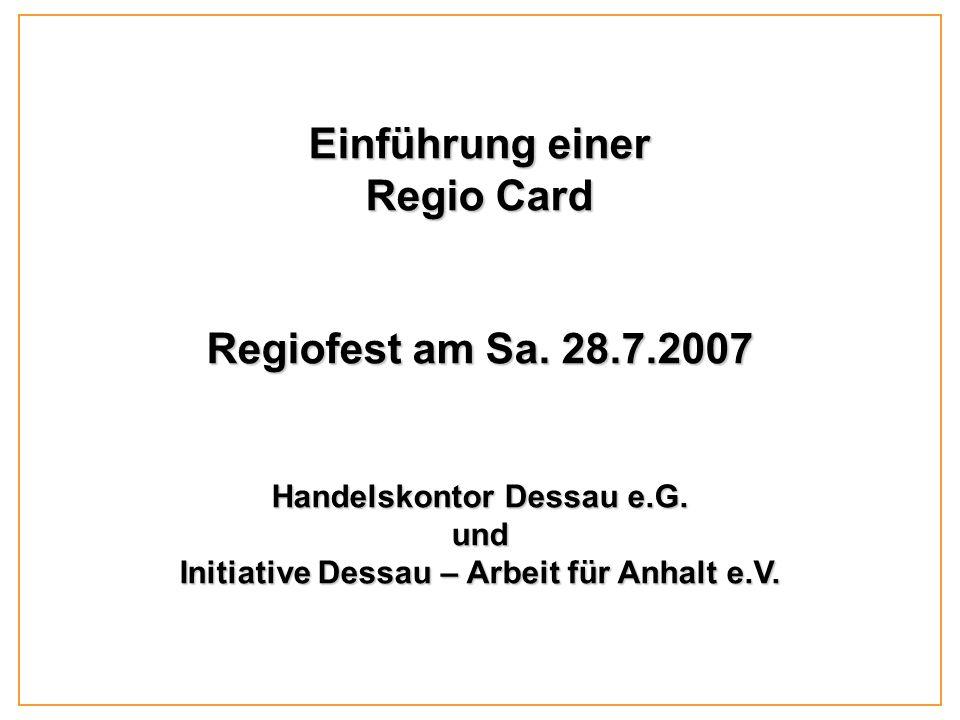 Einführung einer Regio Card Regiofest am Sa. 28.7.2007 Handelskontor Dessau e.G.