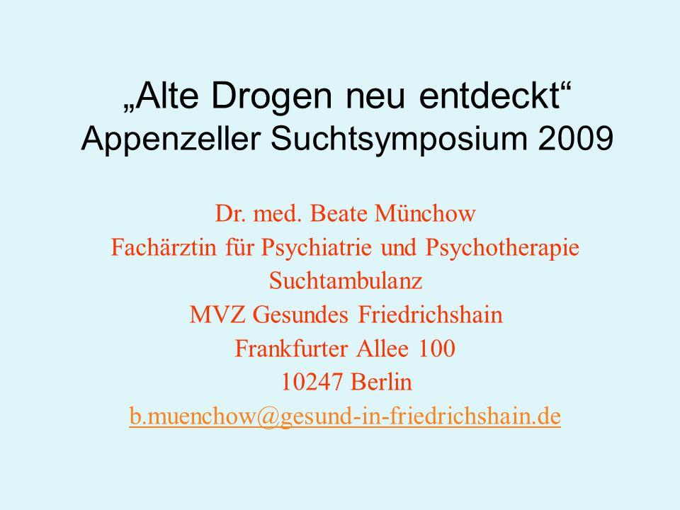 Alte Drogen neu entdeckt Appenzeller Suchtsymposium 2009 Dr. med. Beate Münchow Fachärztin für Psychiatrie und Psychotherapie Suchtambulanz MVZ Gesund