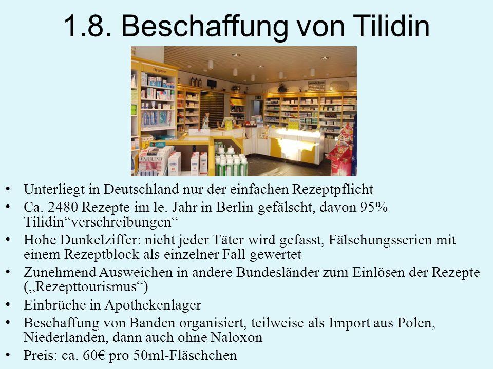 1.8. Beschaffung von Tilidin Unterliegt in Deutschland nur der einfachen Rezeptpflicht Ca. 2480 Rezepte im le. Jahr in Berlin gefälscht, davon 95% Til