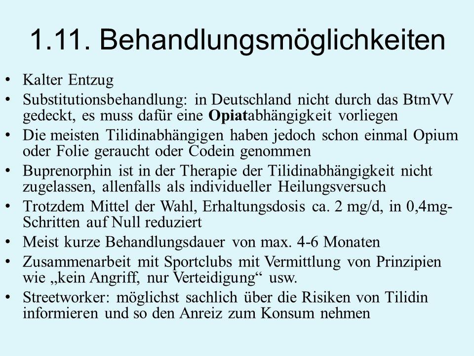1.11. Behandlungsmöglichkeiten Kalter Entzug Substitutionsbehandlung: in Deutschland nicht durch das BtmVV gedeckt, es muss dafür eine Opiatabhängigke
