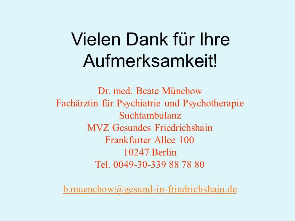 Vielen Dank für Ihre Aufmerksamkeit! Dr. med. Beate Münchow Fachärztin für Psychiatrie und Psychotherapie Suchtambulanz MVZ Gesundes Friedrichshain Fr