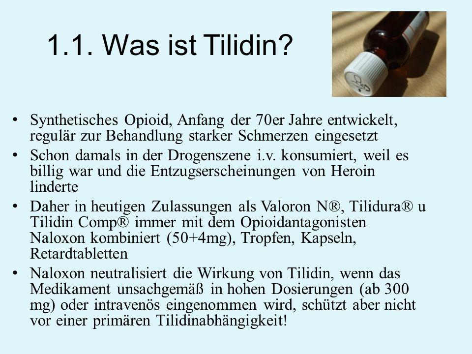 1.1. Was ist Tilidin? Synthetisches Opioid, Anfang der 70er Jahre entwickelt, regulär zur Behandlung starker Schmerzen eingesetzt Schon damals in der